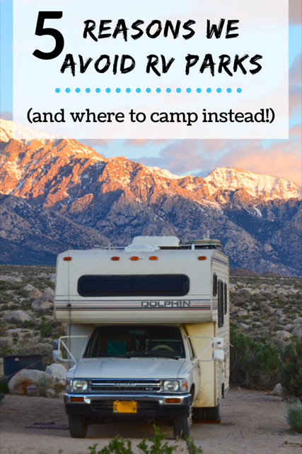 5 Reasons we Avoid RV Parks and Where to Camp Instead